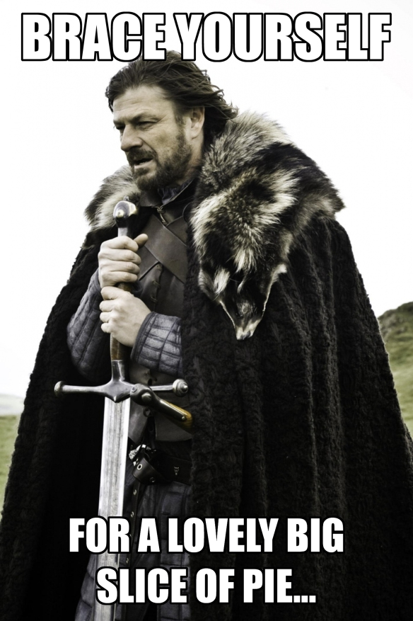 Brace yourself Pie